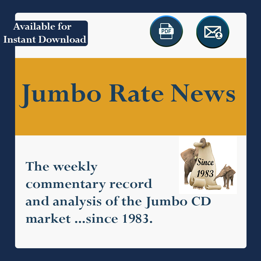 The weekly commentary, record and analysis of the Jumbo CD Market ...since 1983.
