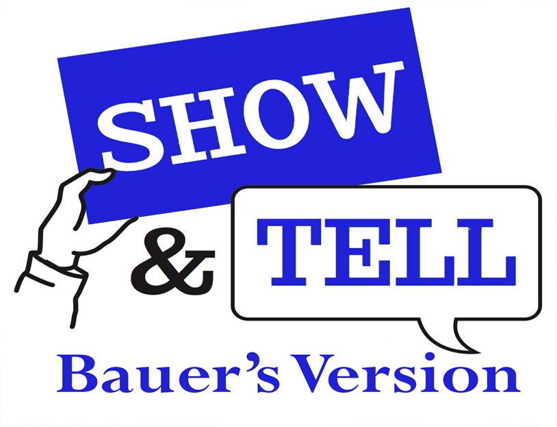 Bauer's version of show and tell